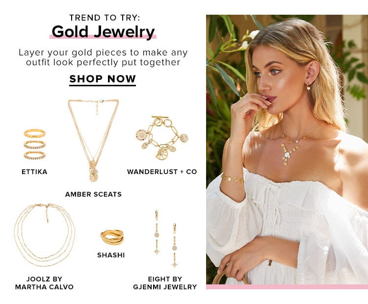 Trend to Try: Gold Jewelry. Layer your gold pieces to make any outfit look perfectly put together. SHOP NOW