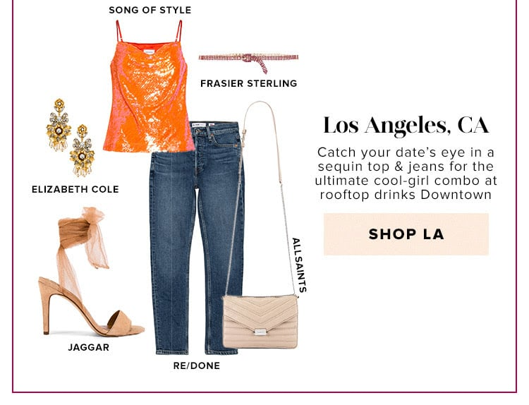 Dressing for the destination. Los Angeles, CA. Catch your date's eye in a sequin top & jeans for the ultimate cool-girl combo at rooftop drinks Downtown. Shop LA.