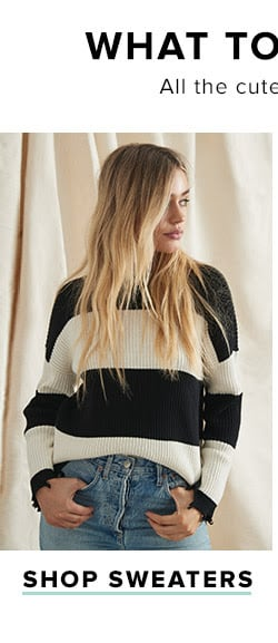 What to Wear, What to Buy. All the cute things you need to get ready for fall. Shop sweaters.