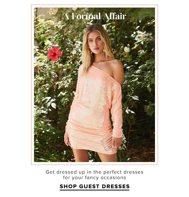 A Formal Affair. Get dressed up in the perfect dresses for your fancy occasions. Shop Guest Dresses.