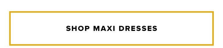 Shop maxi dresses.
