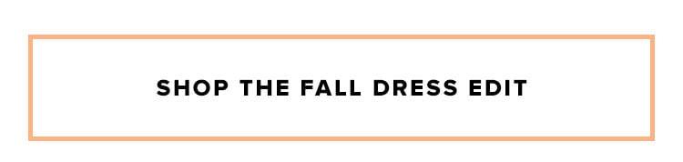 Shop the fall dress edit.