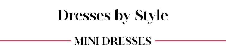 Mini dresses.