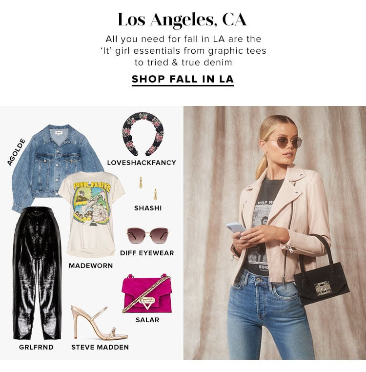 Los Angeles, CA. All you need for fall in LA are the 'It' girl essentials from graphic tees to tried & true denim. SHOP FALL IN LA