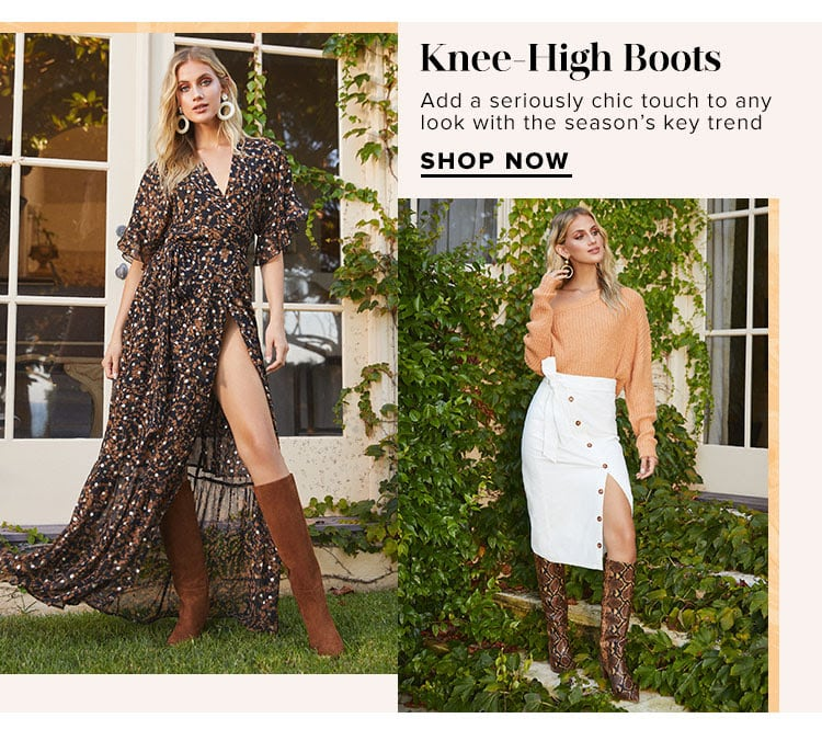 Knee-High Boots. Add a seriously chic touch to any look with the season's key trend. Shop Now.