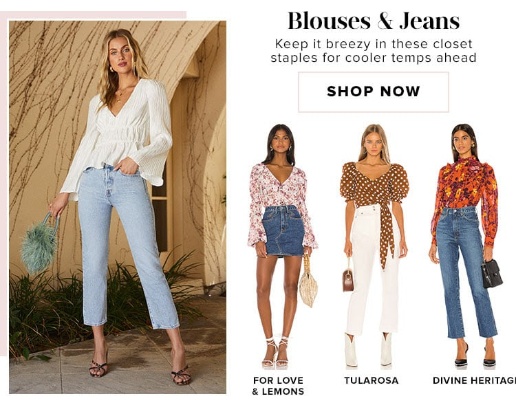 Blouses & Jeans. Keep it breezy in these closet staples for cooler temps ahead. Shop now.