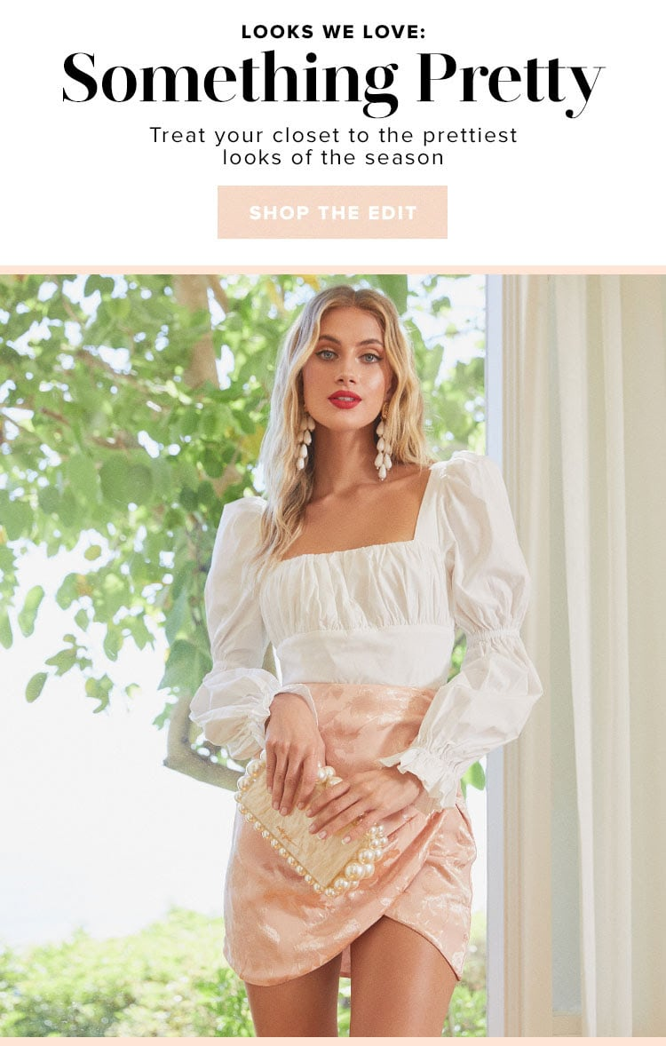 Looks We Love: Something Pretty. Treat your closet to the prettiest looks of the season. Shop the edit.