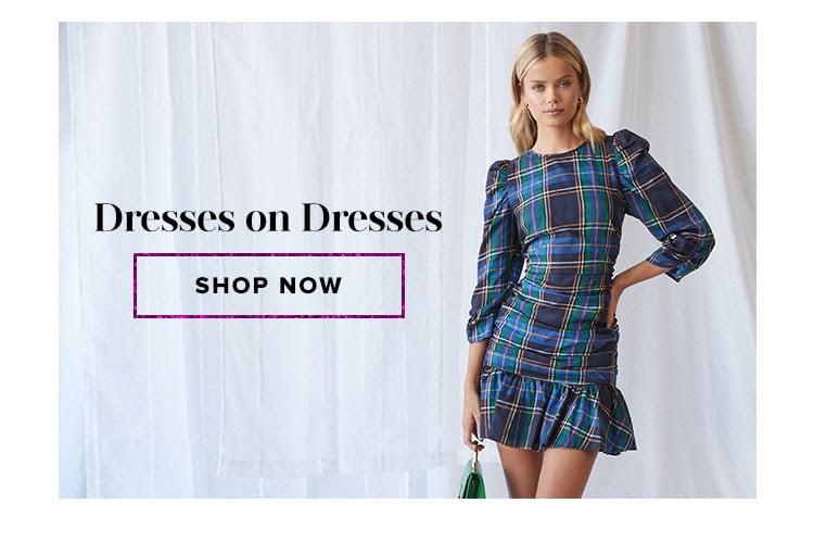 Dresses on Dresses. Shop now.