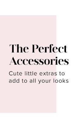 The Perfect Accessories. Cute little extras to add to all your looks