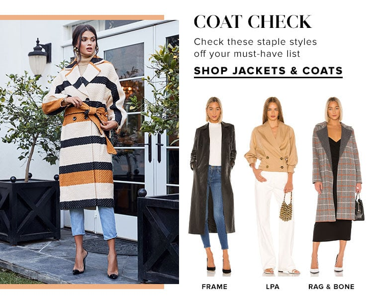 Coat Check. Check these staple styles off your must-have list. SHOP JACKETS & COATS