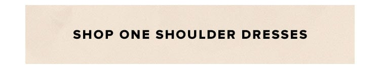 SHOP ONE SHOULDER DRESSES