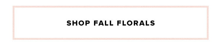 Fall Florals : Shop the Edit