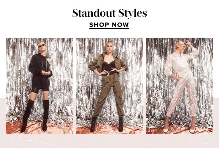 Standout Styles. SHOP NOW