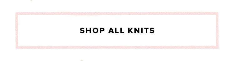 SHOP ALL KNITS