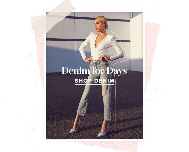 Denim for Days. SHOP DENIM