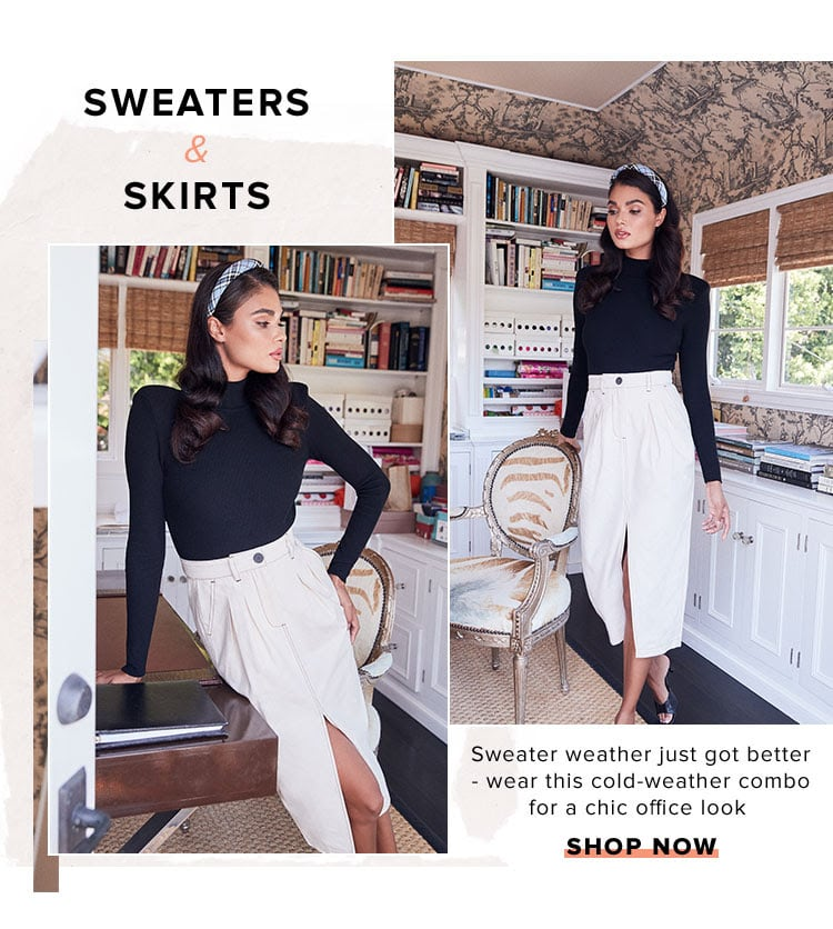 Sweaters & Skirts. Sweater weather just got better - wear this cold-weather combo for a chic office look. Shop Now.