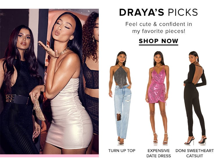 Draya's Picks. Feel cute & confident in my favorite pieces! SHOP NOW