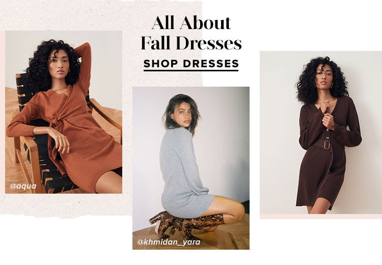 All About Fall Dresses. SHOP DRESSES