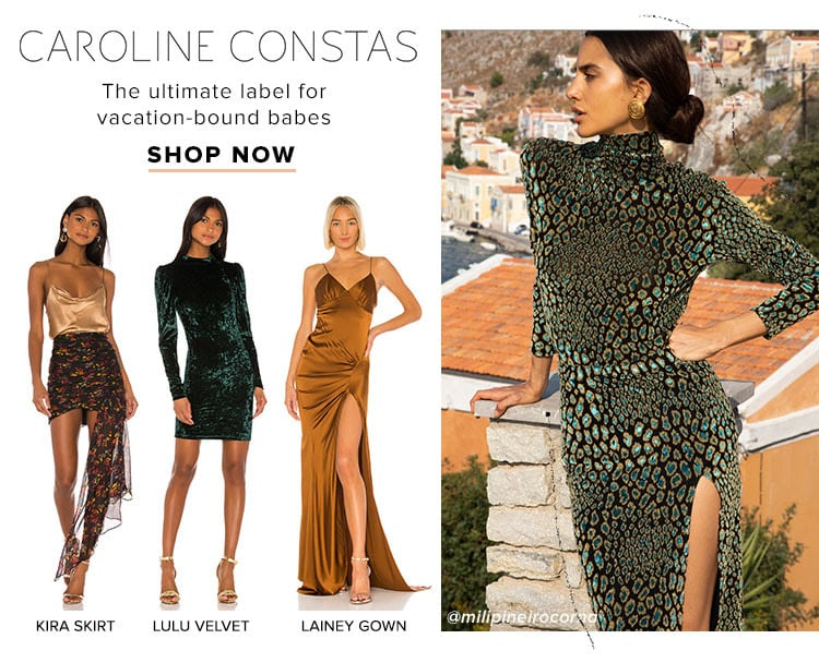 Caroline Constas. The ultimate label for vacation-bound babes. Shop now.