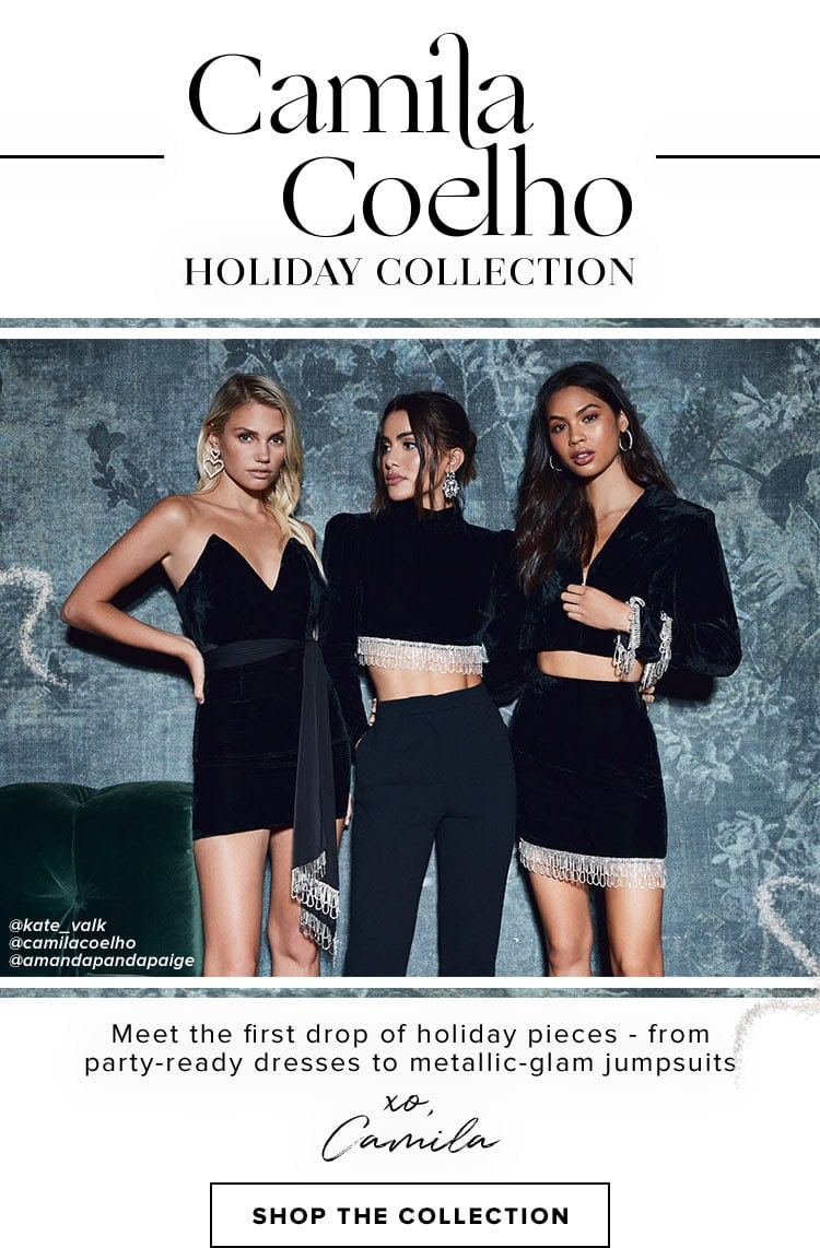 Camila Coelho Holiday Collection. Meet the first drop of holiday pieces - from party-ready dresses to metallic-glam jumpsuits xo, Camila. SHOP THE COLLECTION