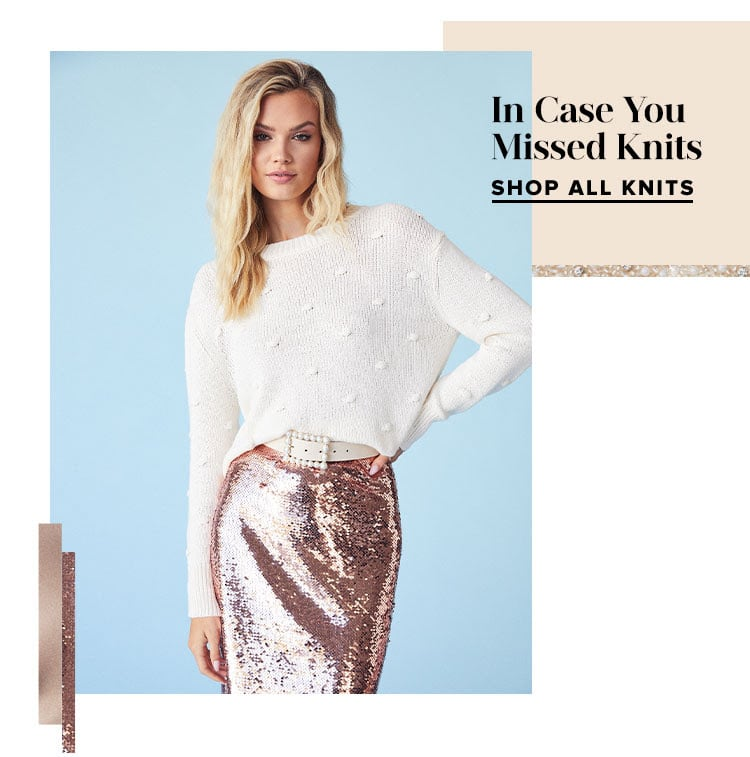 In Case You Missed Knits. Shop All Knits.