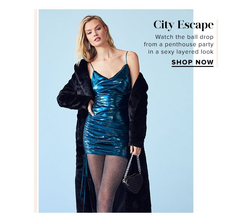 City Escape. Watch the ball drop from a penthouse party in a sexy layered look