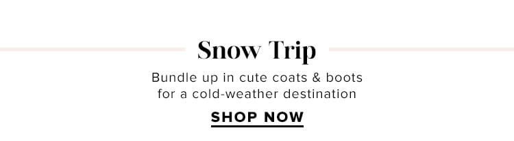 Snow Trip. Bundle up in cute coats & boots for a cold-weather destination