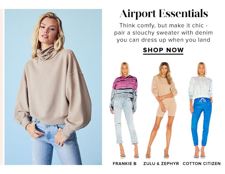 Airport Essentials. Think comfy, but make it chic - pair a slouchy sweater with denim you can dress up when you land. SHOP NOW