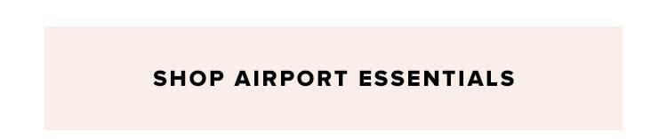 SHOP AIRPORT ESSENTIALS