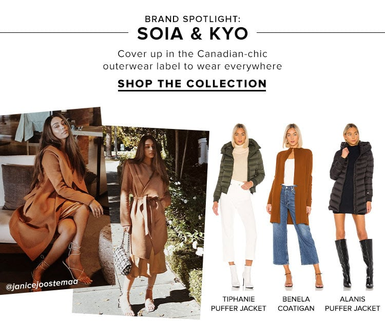 BRAND SPOTLIGHT: Soia & Kyo. Cover up in the Canadian-chic outerwear label to wear everywhere. SHOP THE COLLECTION