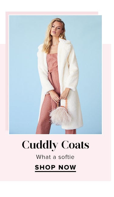 Cuddly Coats. What a softie. SHOP NOW