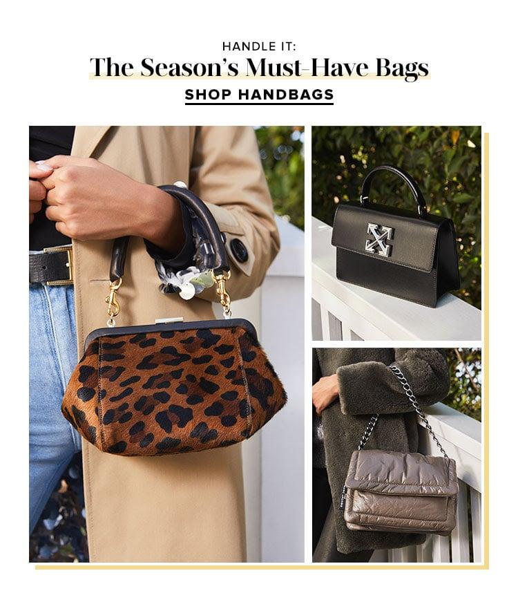 Handle It: The Season's Must-Have Bags. SHOP HANDBAGS.