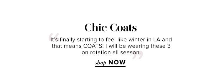 """Chic Coats. """"It's finally starting to feel like winter in LA and that means COATS! I will be wearing these 3 on rotation all season."""" Shop Now."""