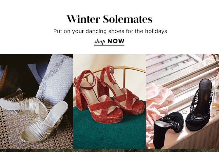 Winter Solemates. Put on your dancing shoes for the holidays. Shop Now.