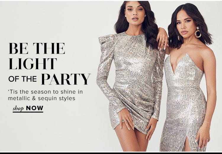 Be the Light of the Party. 'Tis the season to shine in metallic & sequin styles. Shop Now.