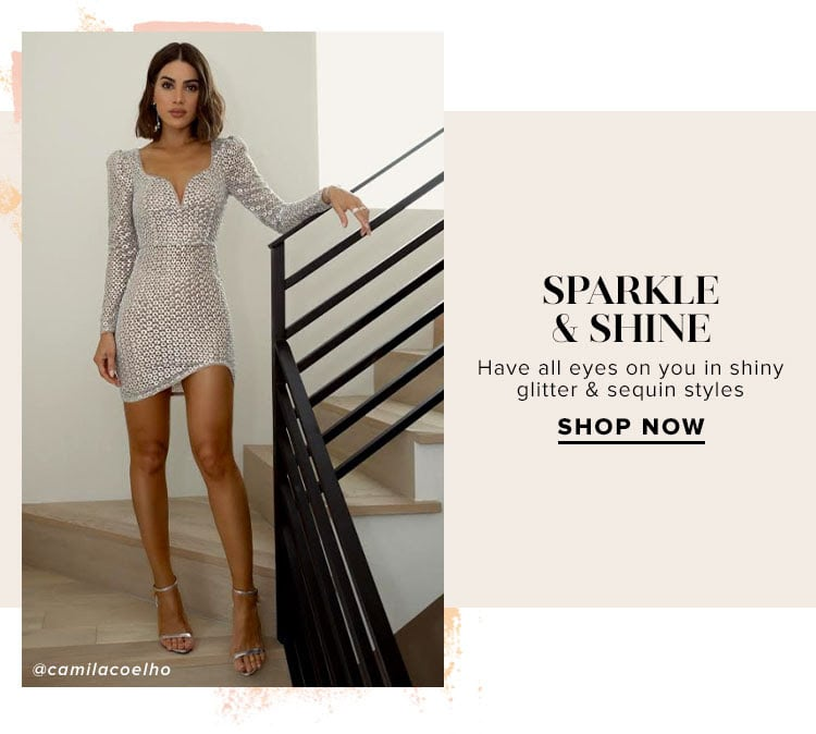 Sparkle & Shine. Have all eyes on you in shiny glitter & sequin styles. Shop Now.