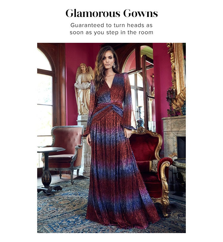 Glamorous Gowns. Guaranteed to turn heads as soon as you step in the room