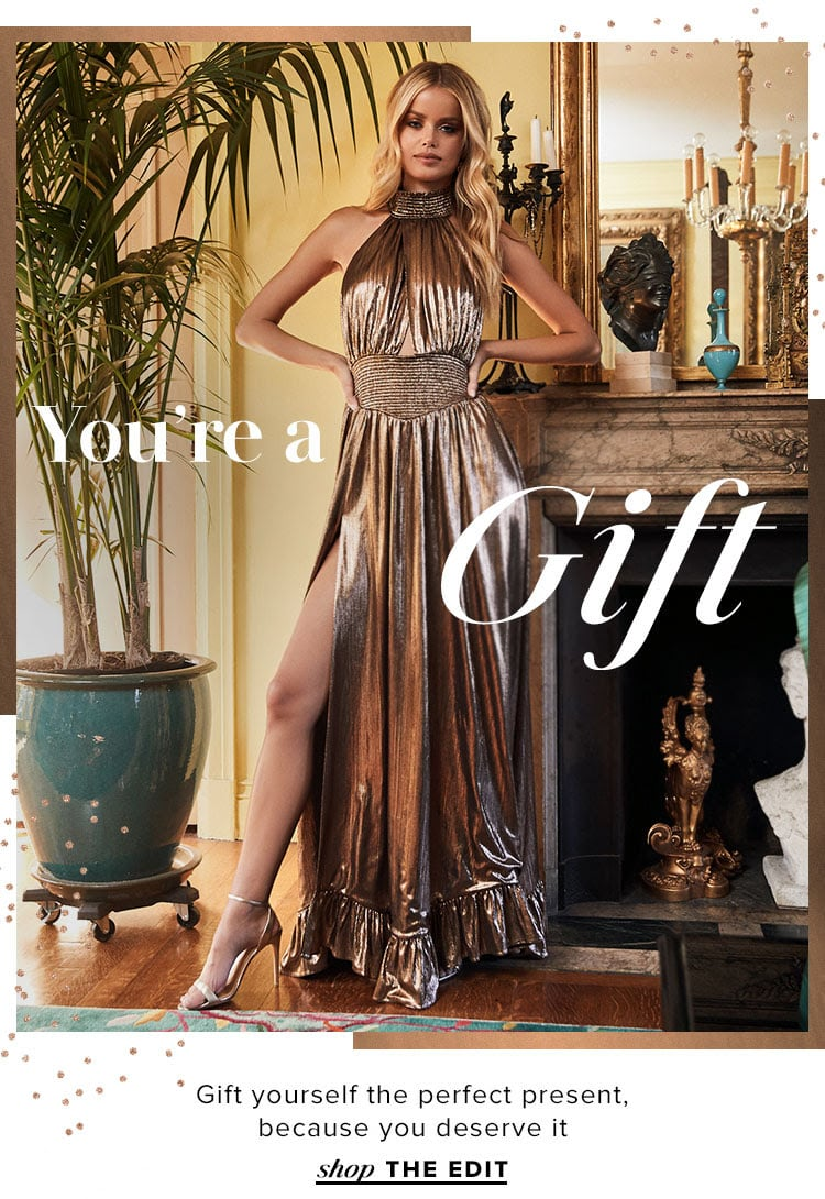 You're A Gift. Gift yourself the perfect present, because you deserve it. Shop the edit.