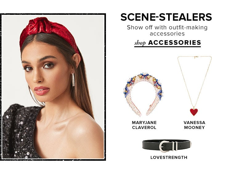 Scene-Stealers. Show off with outfit-making accessories. Shop Accessories.