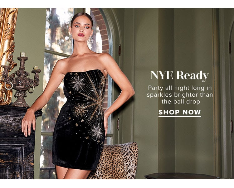 NYE Ready. Party all night long in sparkles brighter than the ball drop. Shop Now.