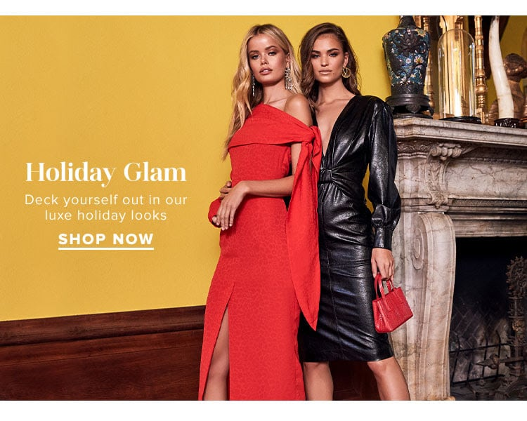 Holiday Glam. Deck yourself out in our luxe holiday looks. Shop Now.