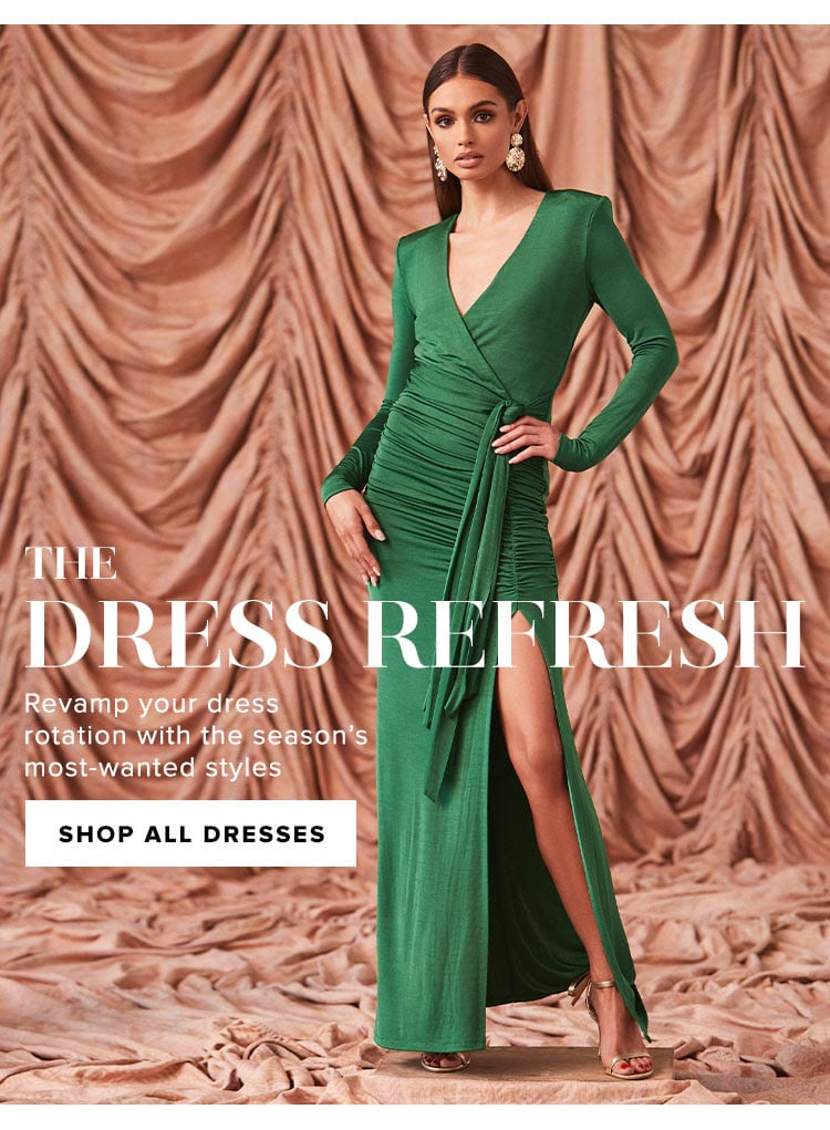 The Dress Refresh. Revamp your dress rotation with the season's most-wanted styles. Shop the Edit.