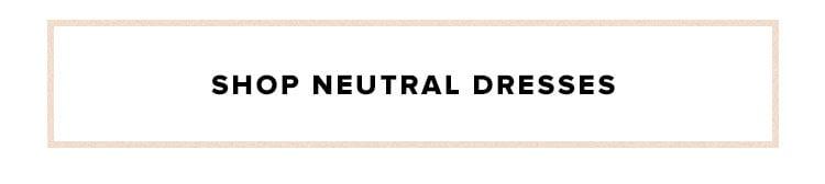 Shop Neutral Dresses