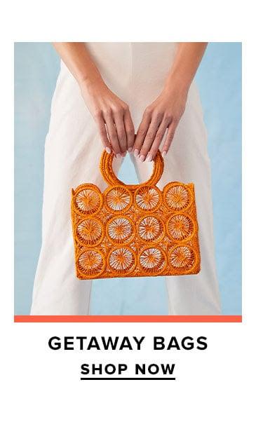 Getaway Bags. SHOP NOW