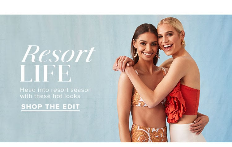 Resort Life. Head into resort season with these hot looks. Shop the edit.