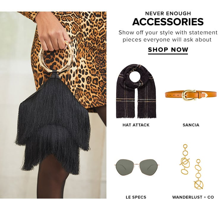 Never Enough Accessories. Show off your style with statement pieces everyone will ask about. Shop now.
