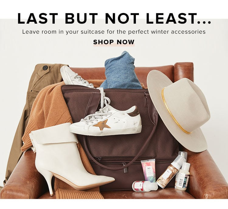 Last But Not Least...Leave room in your suitcase for the perfect winter accessories. Shop now.
