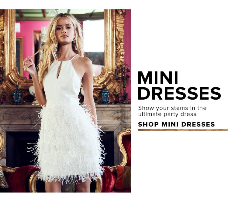 Mini Dresses. Show off your stems in the ultimate party dress. Shop mini dresses.