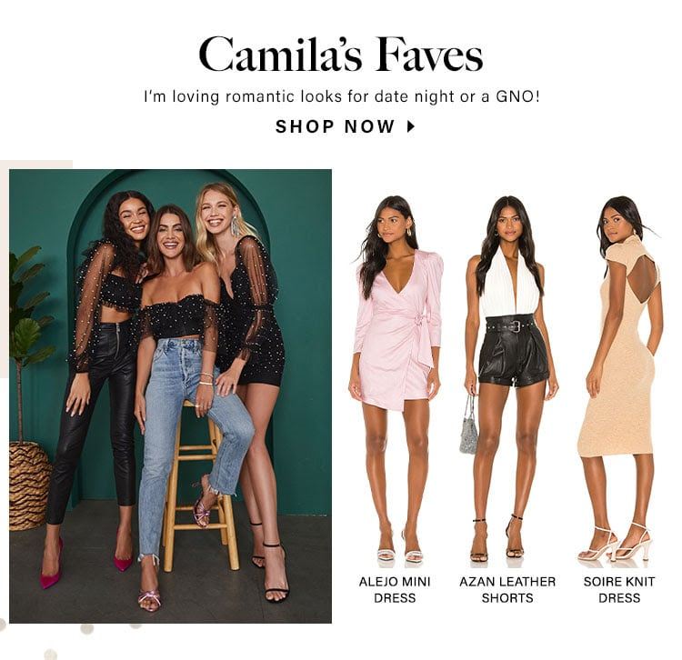 Camila's Faves. I'm loving romantic looks for date night or a GNO! SHOP NOW