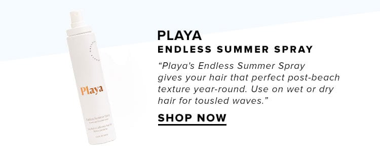 "Playa Endless Summer Spray. ""Playa's Endless Summer Spray gives your hair that perfect post-beach texture year-round. Use on wet or dry hair for tousled waves.""  SHOP NOW"